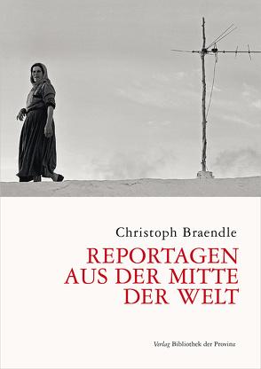 Reportagen aus der Mitte der Welt von Braendle,  Christoph