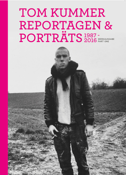 Reportagen, Porträts 1987–2016 von Kummer,  Tom