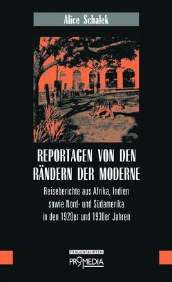 Reportagen von den Rändern der Moderne von Schalek,  Alice