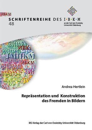 Repräsentation und Konstruktion des Fremden in Bildern von Hertlein,  Andrea