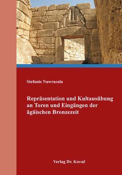 Repräsentation und Kultausübung an Toren und Eingängen der ägäischen Bronzezeit von Nawracala,  Stefanie