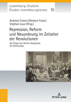 Repression, Reform und Neuordnung im Zeitalter der Revolutionen von Fickers,  Andreas, Franz,  Norbert, Laux,  Stephan