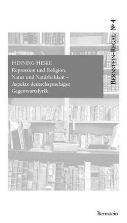 Repression und Religion, Natur und Natürlichkeit. Aspekte deutschsprachiger Gegenwartslyrik von Heske,  Henning, Remmel,  Andreas, Remmel,  Paul