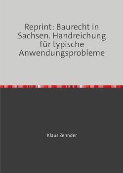Reprint: Baurecht in Sachsen. Handreichung für typische Anwendungsprobleme von Zehnder,  Klaus