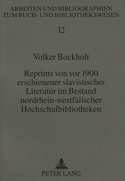 Reprints von vor 1900 erschienener slavistischer Literatur im Bestand nordrhein-westfälischer Hochschulbibliotheken von Bockholt,  Volker