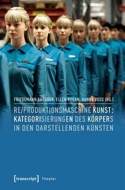Re/produktionsmaschine Kunst von Koban,  Ellen, Kreuder,  Friedemann, Voss,  Hanna