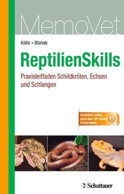 ReptilienSkills – Praxisleitfaden Schildkröten, Echsen und Schlangen von Blahak,  Silvia, Kölle,  Petra