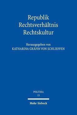 Republik – Rechtsverhältnis – Rechtskultur von Dreier,  Horst, Morlok,  Martin, Schlieffen,  Katharina von, Schulze-Fielitz,  Helmuth