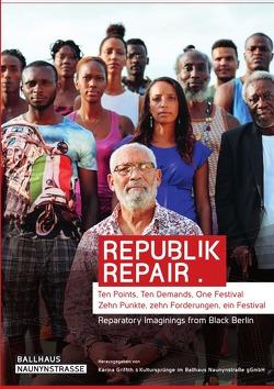 Republik Repair von Griffith,  Karina, Postmigrantisches Theater,  Kultursprünge im Ballhaus Naunynstraße gGmbH