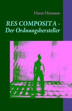 Res Composita – Der Ordnungshersteller von Hermann,  Horst
