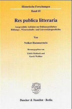 Res publica litteraria. von Hammerstein,  Notker, Muhlack,  Ulrich, Walther,  Gerrit