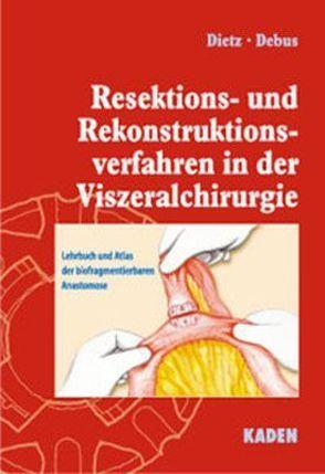 Resektions- und Rekonstruktionsverfahren in der Viszeralchirurgie von Debus,  Eike S., Dietz,  Ulrich A, Hamelmann,  Horst, Russo,  Sérgio