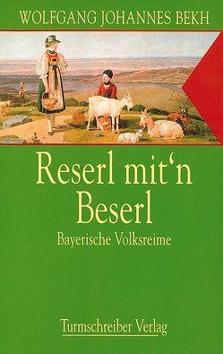 Reserl mit'n Beserl von Bekh,  Wolfgang J, Geipel,  Hermut K.