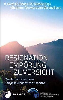 Resignation – Empörung – Zuversicht von Dorst,  Brigitte, Neuen,  Christiane, Teichert,  Wolfgang