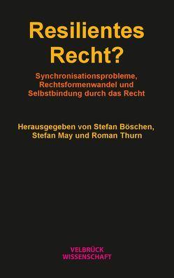 Resilientes Recht? von Böschen,  Stefan, May,  Stefan, Thurn,  Roman