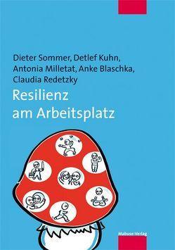 Resilienz am Arbeitsplatz von Blaschka,  Anke, Kuhn,  Detlef, Milletat,  Antonia, Redetzky,  Claudia, Sommer,  Dieter