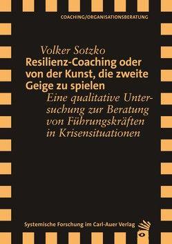 Resilienz-Coaching oder Von der Kunst, die zweite Geige zu spielen von Juen,  Barbara, Sotzko,  Volker