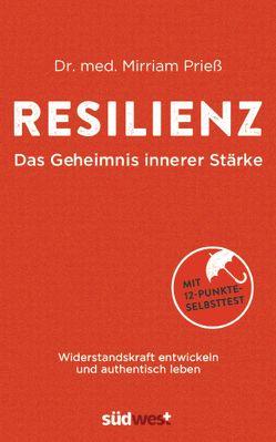 Resilienz – Das Geheimnis innerer Stärke von Prieß,  Mirriam
