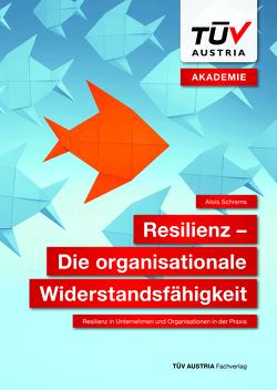 Resilienz – Die organisationale Widerstandsfähigkeit von Schrems,  Alois