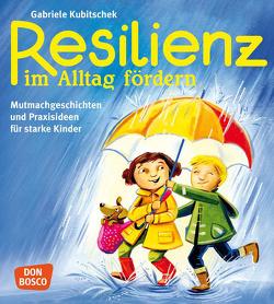 Resilienz im Alltag fördern von Kubitschek,  Gabriele