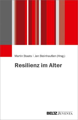 Resilienz im Alter von Staats,  Martin, Steinhaußen,  Jan