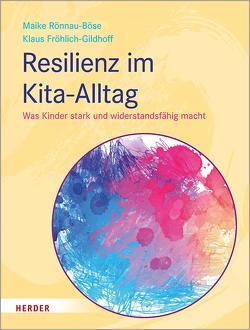 Resilienz im Kita-Alltag von Fröhlich-Gildhoff,  Prof. Klaus, Rönnau-Böse,  Prof. Maike