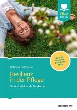 Resilienz in der Pflege von Koslowski,  Gabriela