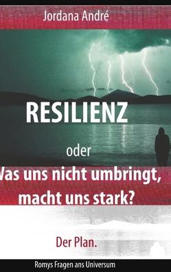 Resilienz oder Was uns nicht umbringt, macht uns stark? Der Plan. von André,  Jordana