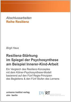 Resilienz-Stärkung im Spiegel der Psychosynthese am Beispiel Innerer-Kind-Arbeit von Birgit,  Haus