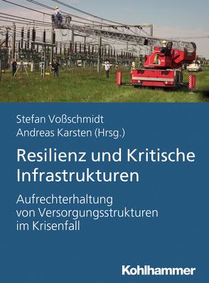 Resilienz und kritische Infrastrukturen von Karsten,  Andreas, Voßschmidt,  Stefan