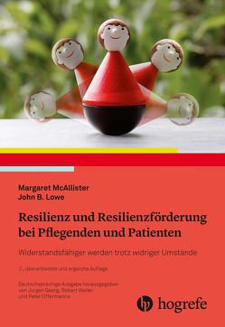 Resilienz und Resilienzförderung bei Pflegenden und Patienten von Lowe,  John B., McAllister,  Margaret