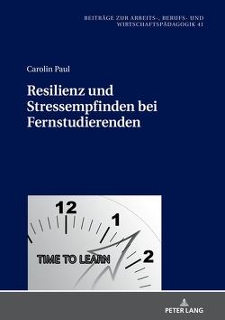 Resilienz und Stressempfinden bei Fernstudierenden von Paul,  Carolin