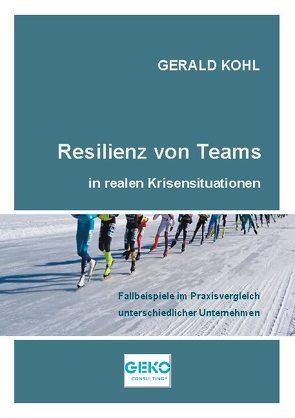 Resilienz von Teams in realen Krisensituationen von Kohl,  Gerald
