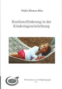 Resilienzförderung in der Kindertageseinrichtung von Rönnau-Böse,  Maike