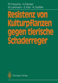Resistenz von Kulturpflanzen gegen tierische Schaderreger von Decker,  Heinz, Fritzsche,  Rolf, Geißler,  Klaus, Karl,  Ewald, Lehmann,  Wolfram