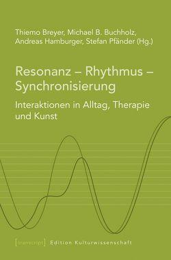 Resonanz – Rhythmus – Synchronisierung von Breyer,  Thiemo, Buchholz,  Michael, Hamburger,  Andreas, Pfänder,  Stefan