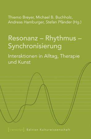Resonanz – Rhythmus – Synchronisierung von Breyer,  Thiemo, Buchholz,  Michael B., Hamburger,  Andreas, Pfänder,  Stefan, Schumann,  Elke