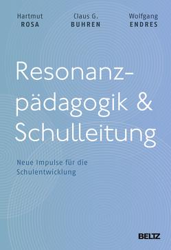 Resonanzpädagogik & Schulleitung von Buhren,  Claus G., Endres,  Wolfgang, Rosa,  Hartmut