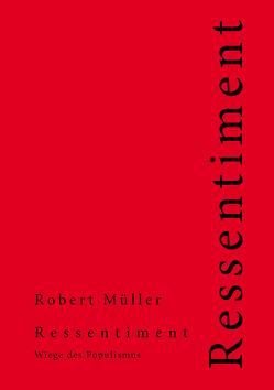 Ressentiment von Müller,  Robert