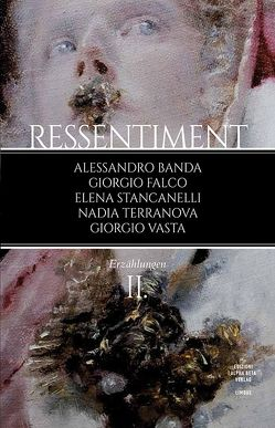 Ressentiment (II) von Banda,  Alessandro, Falco,  Giorgio, Stancanelli,  Elena, Terranova,  Nadia, Vasta,  Giorgio
