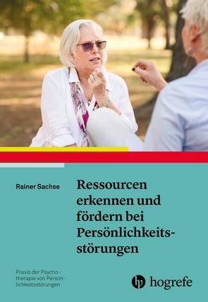 Ressourcen erkennen und fördern bei Persönlichkeitsstörungen von Sachse,  Rainer