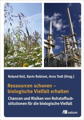 Ressourcen schonen – biologische Vielfalt erhalten von Keil,  Roland, Robinet,  Karin, Todt,  Arno