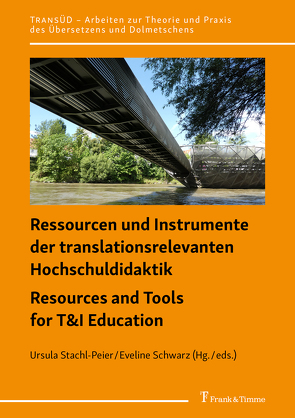 Ressourcen und Instrumente der translationsrelevanten Hochschuldidaktik / Resources and Tools for T&I Education von Schwarz,  Eveline, Stachl-Peier,  Ursula