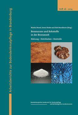 Ressourcen und Rohstoffe in der Bronzezeit von Brandherm,  Dirk, Heske,  Immo, Nessel,  Bianka, Schopper,  Franz