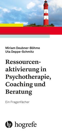 Ressourcenaktivierung in Psychotherapie, Coaching und Beratung von Deppe-Schmitz,  Uta, Deubner-Böhme,  Miriam