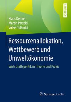 Ressourcenallokation, Wettbewerb und Umweltökonomie von Deimer,  Klaus, Pätzold,  Martin, Tolkmitt,  Volker