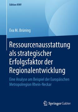 Ressourcenausstattung als strategischer Erfolgsfaktor der Regionalentwicklung von Brüning,  Eva M.