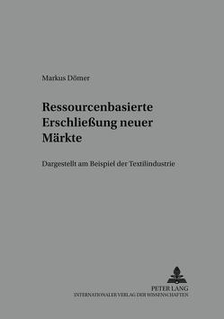 Ressourcenbasierte Erschließung neuer Märkte von Dömer,  Marcus