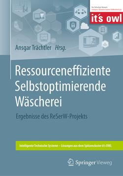 Ressourceneffiziente Selbstoptimierende Wäscherei von Trächtler,  Ansgar