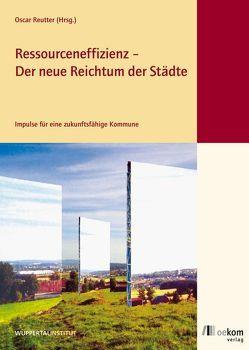 Ressourceneffizienz – Der neue Reichtum der Städte von Reutter,  Oscar